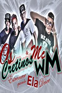 KIT COMPLETO Os Cretinos e MC WM – Estremece Quando Ela Desce 💣