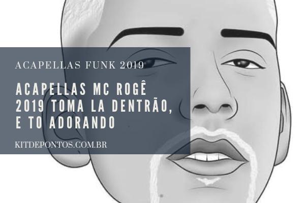 ACAPELLAS MC ROGÊ 2019 TOMA LA DENTRÃO, E TO ADORANDO