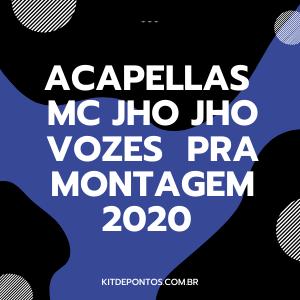 ACAPELLAS – MC JHO-JHO VOZES – PRA MONTAGEM-2020