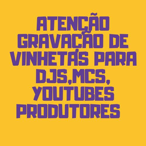 ATENÇÃO GRAVAÇÃO DE VINHETAS PARA DJS,MCS,YOUTUBES PRODUTORES  CONTATO 027-9-9269-5707