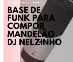 Base de Funk para Compor Mandelão ( DJ Nelzinho ) 2020
