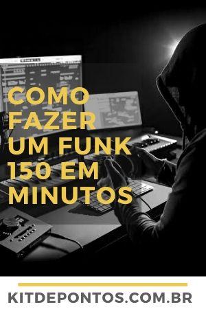 Como fazer um Funk 150 em MINUTOS