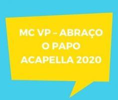 MC VP – Abraço o Papo ACAPELLA 2020