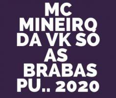 ACAPELLAS MC MINEIRO DA VK – SÓ AS  BRABAS PU.. 2020