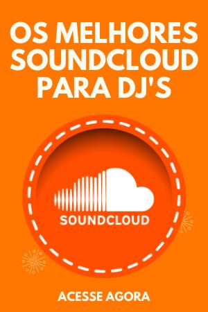 ACESSO RÁPIDO AOS MELHORES SOUNDCLOUD PARA DJ'S