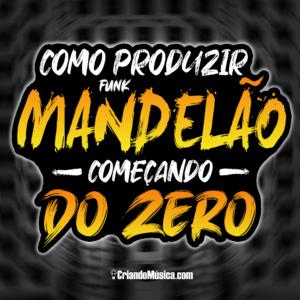 Como Produzir Funk Mandelão Começando Do Zero