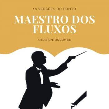 10 VERSÕES DO PONTO MAESTRO DOS FLUXOS + PROJETO ACID PRO DO PONTO