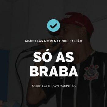 MEDLEY ACAPELLAS MC RENATINHO FALCÃO – SÓ AS BRABA MANDELÃO ( ͡👁️͜ʖ ͡👁️)
