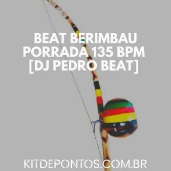 BEAT BERIMBAU PORRADA 135 BPM [DJ PEDRO BEAT] 2020