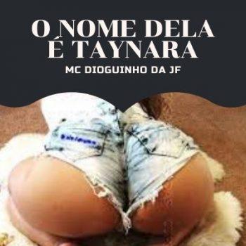 ACAPELA – O NOME DELA É TAYNARA (MC DIOGUINHO DA JF – DJ GEGE )