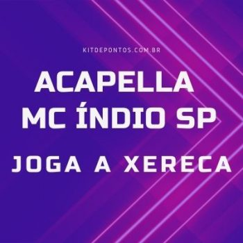 ACAPELLA MC ÍNDIO SP – JOGA A XERA  💣