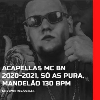 Acapellas MC BN – 2020 – -2021, SÓ AS PURA, MANDELÃO 130 BPM