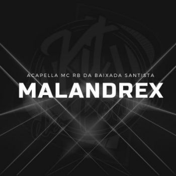 ACAPELLA MC RB DA BAIXADA SANTISTA – MALANDREX [FUNK CONSCIENTE]