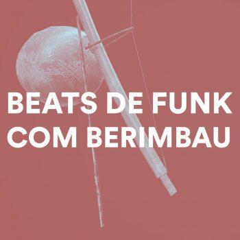 PACK DE BEATS DE FUNK COM BERIMBAU