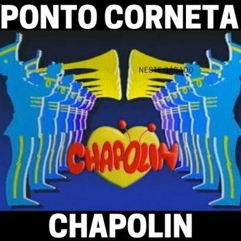 PONTO CORNETA CHAPOLIN