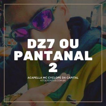 ACAPELLA MC CYCLOPE DA CAPITAL – DZ7 OU PANTANAL 2  💣