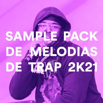 SAMPLE PACK DE MELODIAS DE TRAP 2K21