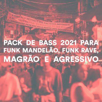 PACK DE BASS 2021 PARA FUNK MANDELÃO, FUNK RAVE, MAGRÃO E AGRESSIVO