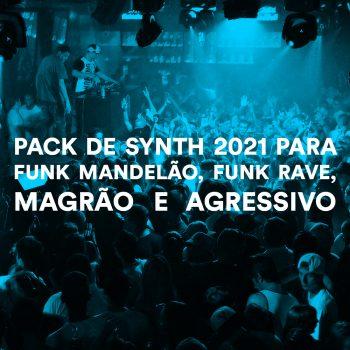 PACK DE SYNTH 2021 PARA FUNK MANDELÃO, FUNK RAVE, MAGRÃO E AGRESSIVO