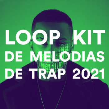 LOOP KIT DE MELODIAS DE TRAP 2021
