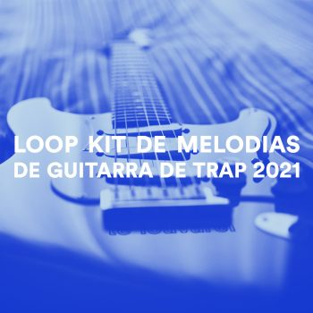 LOOP KIT DE MELODIAS DE GUITARRA DE TRAP 2021