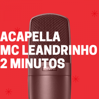 ACAPELLA MC LEANDRINHO – 2 MINUTOS