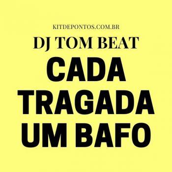 ACAPELLA + BEAT + PROJETO ACID – CADA TRAGADA UM BAFO – DJ TOM BEAT
