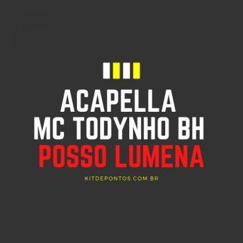 ACAPELLA MC TODYNHO BH – POSSO LUMENA
