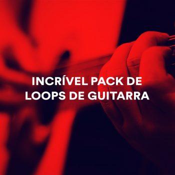 INCRÍVEL PACK DE LOOPS DE GUITARRA