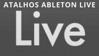 DICA PRODUÇÃO – ATALHOS ABLETON LIVE