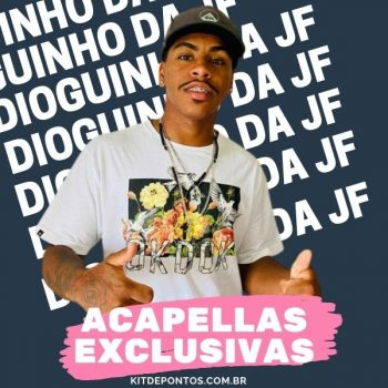 ACAPELLAS EXCLUSIVAS – MC DIOGUINHO DA JF
