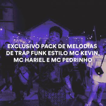 EXCLUSIVO PACK DE MELODIAS DE TRAP FUNK ESTILO MC KEVIN, MC HARIEL E MC PEDRINHO