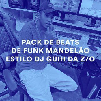 PACK DE BEATS DE FUNK MANDELÃO ESTILO DJ GUIH DA Z/O + DRUM KIT DE FUNK MANDELÃO