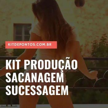 KIT PRODUÇÃO – SACANAGEM SUCESSAGEM