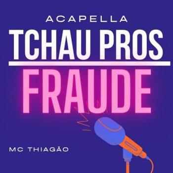 ACAPELLA MC THIAGÃO – TCHAU PROS FRAUDE