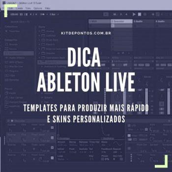 DICA ABLETON LIVE – TEMPLATES PARA PRODUZIR MAIS RÁPIDO E SKINS PERSONALIZADAS