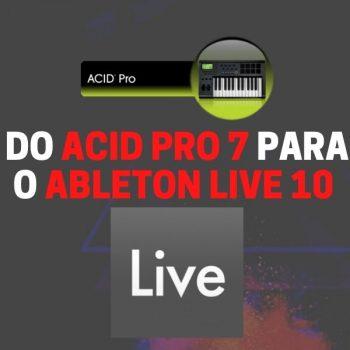 PRINCIPAIS ATALHOS PARA VC MIGRAR DO ACID PRO 7 PARA O ABLETON LIVE 10 E PRODUZIR MAIS RÁPIDO