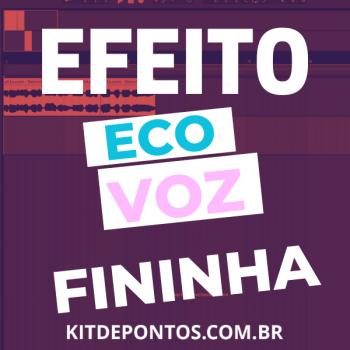 TUTORIAL EFEITO ECO VOZ FININHA