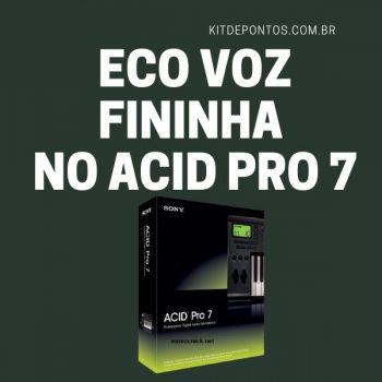 EFEITO ECO VOZ FININHA NO ACID PRO 7