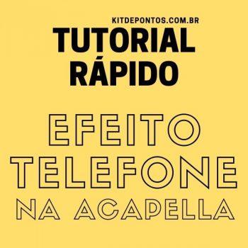 TUTORIAL EFEITO TELEFONE NA ACAPELLA