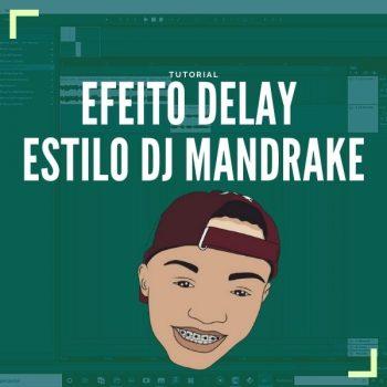 TUTORIAL EFEITO MANDELÃO – DELAY ESTILO DJ MANDRAKE