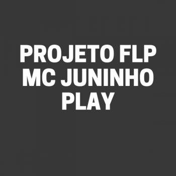 PROJETO FLP – MC JUNHINHO PLAY