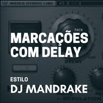 PACK MARCAÇÕES COM DELAY ESTILO DJ MANDRAKE