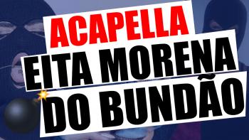 ACAPELLA MC LUKIN – EITA MORENA DO BUNDÃO