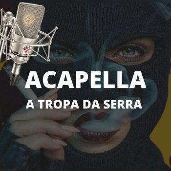 ACAPELLA MC CYCLOPE DA CAPITAL – A TROPA DA SERRA 2021