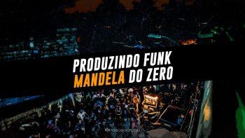 Produzindo um Funk Mandela do Zero   Beatmaker Iniciante