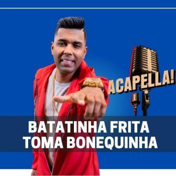 ACAPELLA BATATINHA FRITA MC MM TOMA BONEQUINHA EXCLUSIVA