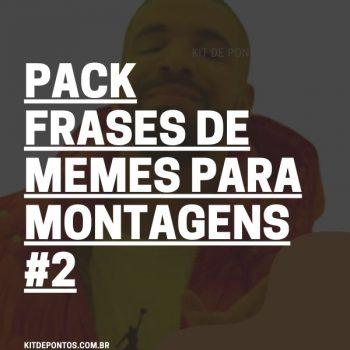 PACK FRASES DE MEMES PARA MONTAGENS #2